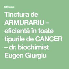 Tinctura de ARMURARIU – eficientă în toate tipurile de CANCER – dr. biochimist Eugen Giurgiu Cancer, Math Equations, Health, The Body, Plant, Biology, Salud, Health Care, Healthy