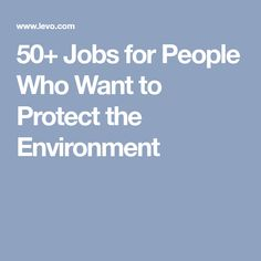 50+ Jobs for People Who Want to Protect the Environment
