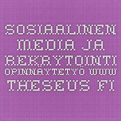 Sosiaalinen media ja rekrytointi - opinnäytetyö www.theseus.fi