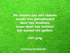 De creatie van iets nieuws wordt niet gerealiseerd door het intellect, maar door het instinct dat aanzet tot spelen. Citaat van Carl Jung.