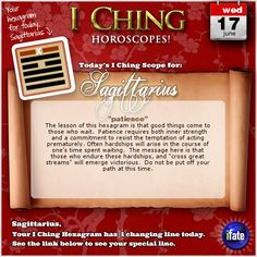 Today's I Ching Horoscope for Sagittarius: You have 1 changing line!  Click here: http://www.ifate.com/iching_horoscopes_landing.html?I=777876&sign=sagittarius&d=17&m=06