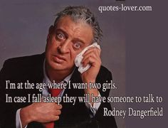 47 Best Rodney Dangerfield Images Comedian Quotes Hilarious