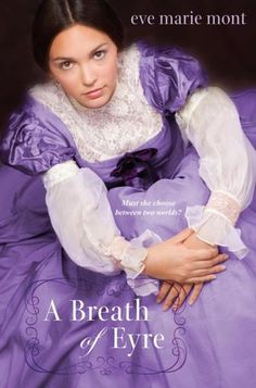 A Breath of Eyre by Eve Marie Mont  |   Publication Date: March 27, 2012  |  #YA