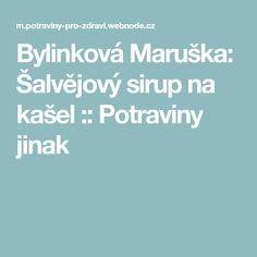 Bylinková Maruška: Šalvějový sirup na kašel :: Potraviny jinak Food And Drink, Fitness, Syrup