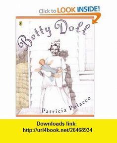 Betty Doll (9780142401965) Patricia Polacco , ISBN-10: 014240196X  , ISBN-13: 978-0142401965 ,  , tutorials , pdf , ebook , torrent , downloads , rapidshare , filesonic , hotfile , megaupload , fileserve