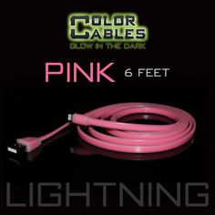 Glow in the Dark Charge & Sync Data Cable By Color Cables. Apple Lightning: PINK (6 Feet) ----- FEATURES: GLOW IN THE DARK: Photo-luminescencent EASY TO CONNECT: EXTRA STRONG & TOUGH: TANGLE PROOF: DIFFERENT COLORS: Blue, Red, Orange, Green, Purple, Grey & Pink DIFFERENT SIZES: 3 Feet & 6 Feet Apple Lightning For: iPhone, iPad, & iPod (New generation) Micro USB For Android, Windows, and Blackberry 30 Pin Dock For: iPhone, iPad, & iPod (old generation)