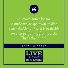 Do you feel the same way? #thoughtfulthursday #RealEstate #realestatequote #decisionmaking #oprahsays #frontporch #HomeDecor #liveinmt #quote
