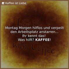 Montag Morgen hilflos und verpeilt den Arbeitsplatz anstarren...  Ihr kennt das!   Was hilft? <b>KAFFEE</b>!