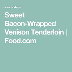 Sweet Bacon-Wrapped Venison Tenderloin | Food.com