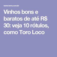 Vinhos bons e baratos de até R$ 30: veja 10 rótulos, como Toro Loco
