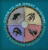 Come to Me Great Mystery: Native America [CD]