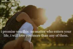 I promise you this no matter who enters your life, I will love you more than any of them. #truth #love #quotes