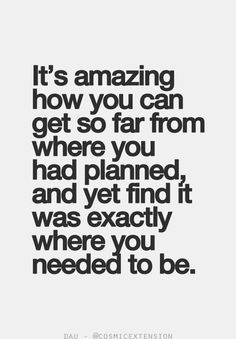 God knows where you need to be. Trust Him. Even if it's not your plan.
