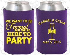 We want to be Formal, But we are here to Party, Custom Wedding Gift, Wedding Party, Coozies (366)