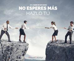 Si el camino no está hecho... ¡No esperes más! HAZLO TÚ.    www.raquelcabalga.com  