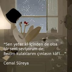 Sen yeter ki içinden de olsa bir seni seviyorum de;  Benim kulaklarım çınlasın kâfi...  Cemal Süreya  www.love.gen.tr #Aşk #Sevgi #CemalSüreya Love Time, Good Sentences, Powerful Words, In My Feelings, Picture Quotes, Cool Words, Book Lovers, Cool Designs, Motivation