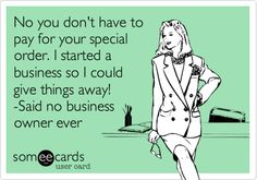 No you don't have to pay for your special order. I started a business so I could give things away! -Said no business owner ever.