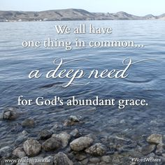 We all have one thing in common... a deep need for God's abundant grace. #WordWriters #James
