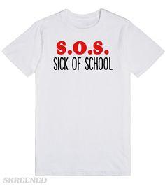 SOS SICK OF SCHOOL  Printed on Skreened T-Shirt