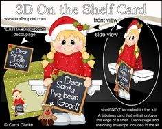 3D On the Shelf Card Kit - Little Christmas Girl has been good or has She by Carol Clarke 7 Sheets in the kitOn the shelf base cardOn the Shelf Character top pieceOn the Shelf Character bottom piece3D decoupageMatching 2 piece envelope2 Coordinating backing papersHoliday Greetings sentiment PanelsBlank sentiment layer for your own greetingLarger writing panel for the reverse of the cardPLEASE NOTE
