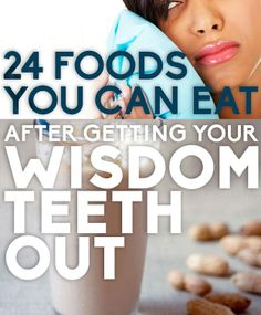 """""""24 Foods You Can Eat After Getting Your wisdom teeth out"""" (with recipes). http://bzfd.it/1b7eh0U"""