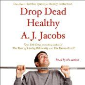 Drop Dead Healthy by A.J. Jacobs