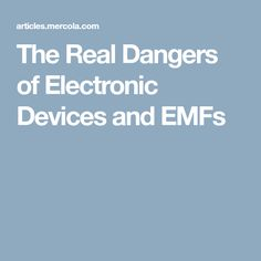 The Real Dangers of Electronic Devices and EMFs
