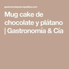 Mug cake de chocolate y plátano | Gastronomía & Cía
