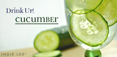 Drink Up:  Cucumbers