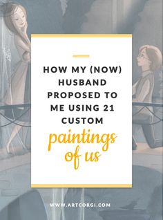 How my (now) husband proposed to me using 21 custom paintings of us  -- proposal, proposal ideas, marriage proposal, illustrations, paintings, custom art, original paintings, buy art online, artcorgi, commission art online
