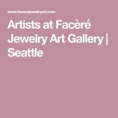 Artists at Facèré Jewelry Art Gallery | Seattle