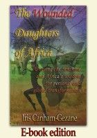 The Wounded Daughters of Africa (E-book) Human Behavior, Social Change, Self Discovery, Personal Development, Daughters, Africa, Feminine, Author, Wisdom