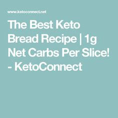The Best Keto Bread Recipe   1g Net Carbs Per Slice! - KetoConnect