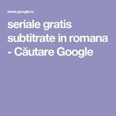 seriale gratis subtitrate in romana - Căutare Google
