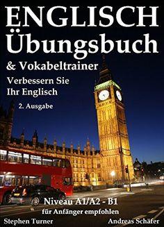 Englisch Übungsbuch und Vokabeltrainer - 2. Ausgabe: Verbessern Sie Ihr Englisch -  Für Anfänger empfohlen