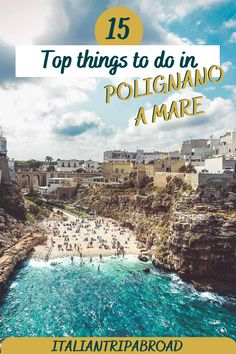 15 Top things to do in POlignano a Mare Italy