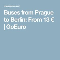 Buses from Prague to Berlin: From 13 € Bus Tickets, Bus Station, Prague, Buses, Berlin, Europe, Busses