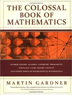 The Colossal Book of Mathematics: Classic Puzzles, Paradoxes, and Problems, Martin Gardner, Textbooks - Barnes & Noble Number Theory, Game Theory, Klein Bottle, The Reader, Mathematics Games, Math Books, Scientific American, Science, Paradox