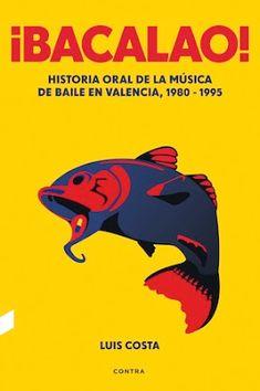 ¡Bacalao! : historia oral de la música de baile en Valencia, 1980 – 1995 / Luis Costa. Barcelona : Contra, 2016 [12-14]. 368 p. ISBN 9788494561252 / 18,90 € / ES / Crónicas / Comunidad Valenciana / Fiestas / Historia – Siglo XX / Música / Ocio nocturno / Ruta del Bakalao / Sociología / Testimonios