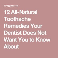 12 All-Natural Toothache Remedies Your Dentist Does Not Want You to Know About