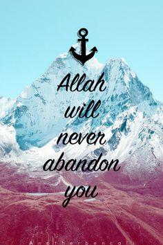 Allah will never abandon you