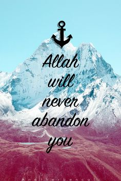 Allah will never abandon you