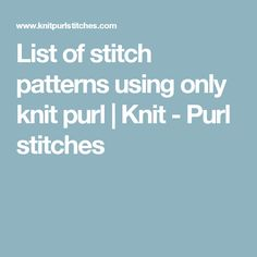 List of stitch patterns using only knit purl | Knit - Purl stitches