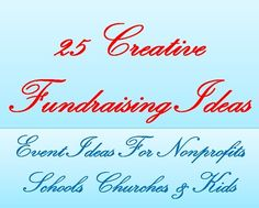 25 creative fundraising ideas and events that are great ways to raise funds for your cause. While they have a creative element, these easy fundraisers don& cost a lot to put together and do a great job of raising money quickly.