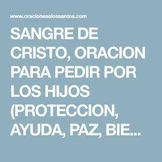 SANGRE DE CRISTO, ORACION PARA PEDIR POR LOS HIJOS (PROTECCION, AYUDA, PAZ, BIENESTAR...)