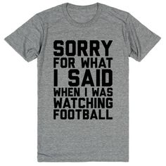 "This crazy comfy ""Sorry for what I said when I was watching football"" shirt will…"