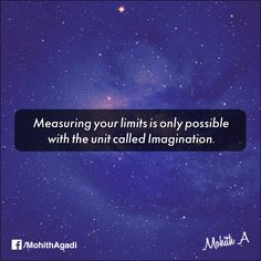 Measuring your limits is only possible with the unit called Imagination.  #Quotes #Imagination #MohithQuotes #Positivity