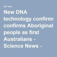 New DNA technology confirms Aboriginal people as first Australians - Science News - ABC News (Australian Broadcasting Corporation)