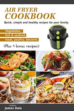 Air Fryer Cookbook: Quick, simple and healthy recipes for your family (Vegetables, fish & seafood, meat, poultry, desserts) (Plus 9 bonus recipes), http://www.amazon.com/gp/product/B077PKKBDP/ref=cm_sw_r_pi_eb_trdiAbNVTN832