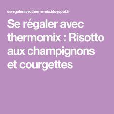 Se régaler avec thermomix : Risotto aux champignons et courgettes